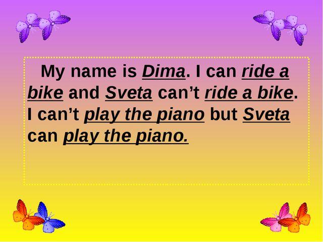 My name is Dima. I can ride a bike and Sveta can't ride a bike. I can't play...
