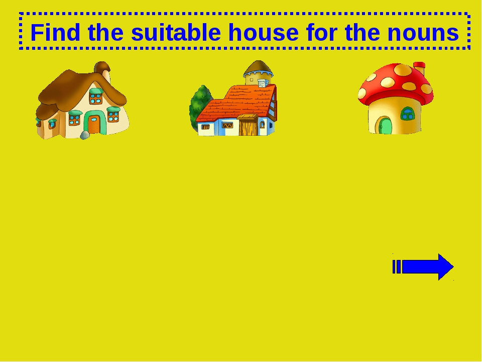 Find the suitable house for the nouns