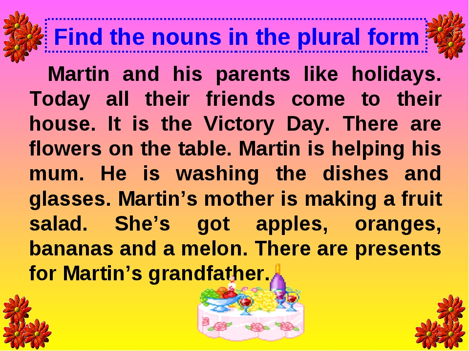 Find the nouns in the plural form Martin and his parents like holidays. Today...