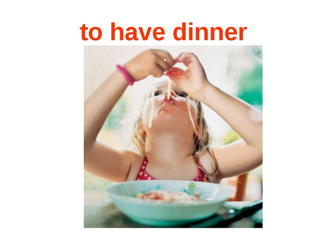 to have dinner
