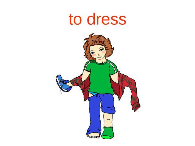 to dress