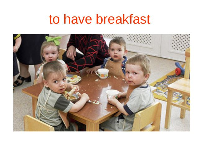 to have breakfast