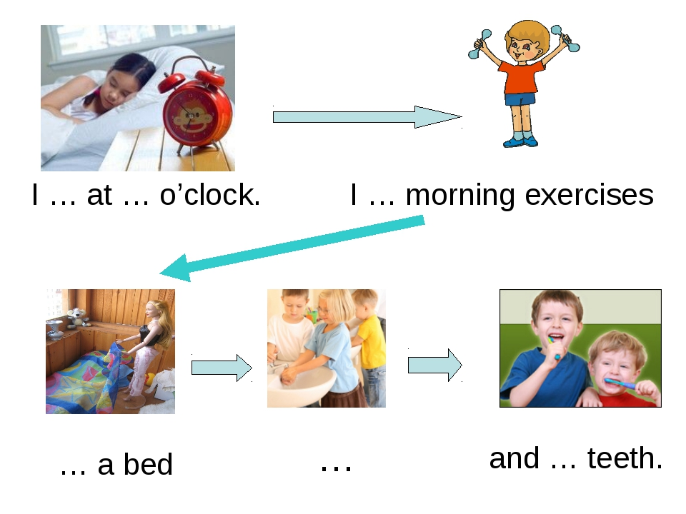 I … at … o'clock. I … morning exercises … a bed … and … teeth.