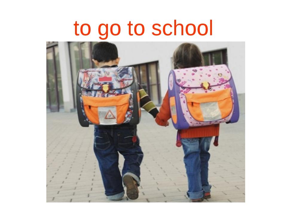 to go to school