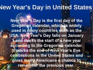 New Year's Day is the first day of the Gregorian calendar, which is widely us