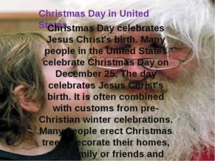 Christmas Day in United States Christmas Day celebrates Jesus Christ's birth.
