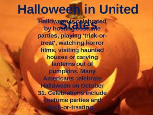Halloween in United States Halloween is celebrated by hosting costume parties