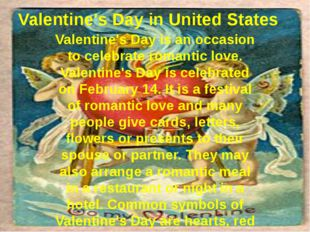 Valentine's Day in United States Valentine's Day is an occasion to celebrate