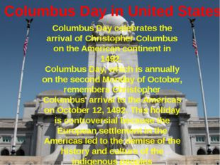 Columbus Day in United States Columbus Day celebrates the arrival of Christop