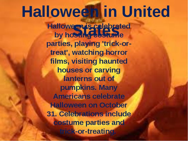 Halloween in United States Halloween is celebrated by hosting costume parties...