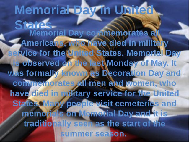 Memorial Day in United States Memorial Day commemorates all Americans, who ha...