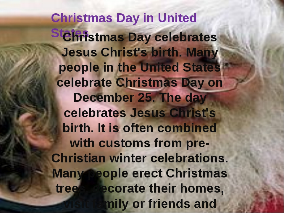 Christmas Day in United States Christmas Day celebrates Jesus Christ's birth....