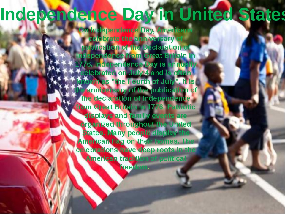 Independence Day in United States On Independence Day, Americans celebrate th...