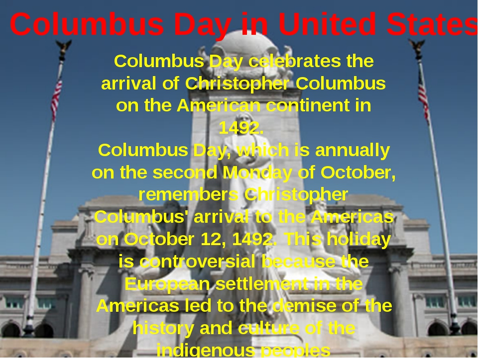 Columbus Day in United States Columbus Day celebrates the arrival of Christop...