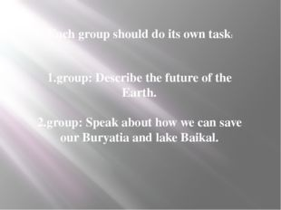Each group should do its own task: 1.group: Describe the future of the Earth.