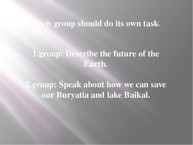 Each group should do its own task: 1.group: Describe the future of the Earth....