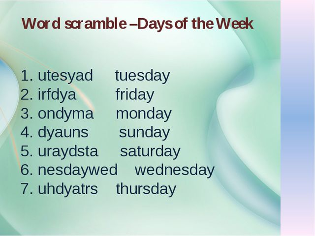 Word scramble –Days of the Week 1. utesyad tuesday 2. irfdya friday 3. ondyma...