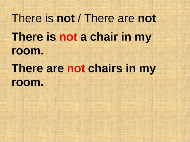 There is not / There are not There is not a chair in my room. There are not c...