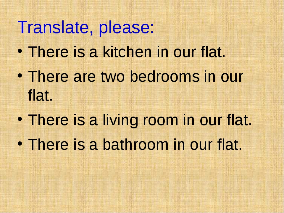 Translate, please: There is a kitchen in our flat. There are two bedrooms in...