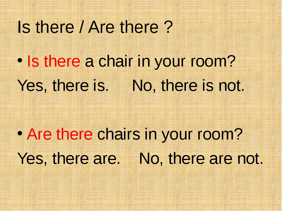Is there / Are there ? Is there a chair in your room? Yes, there is. No, ther...