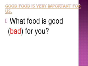 What food is good (bad) for you?