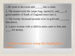 Complete sentences using the highlighted verbs 1. He went to his room and ___