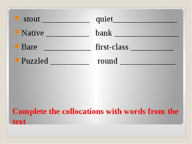 Complete the collocations with words from the text stout ___________ quiet___...