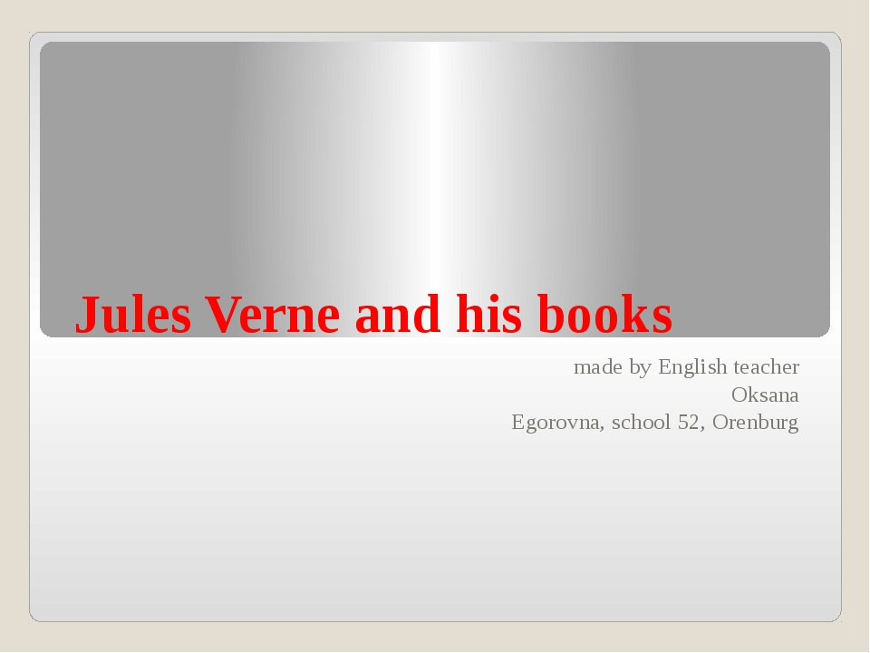 Jules Verne and his books made by English teacher Oksana Egorovna, school 52,...