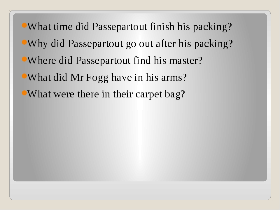 What time did Passepartout finish his packing? Why did Passepartout go out a...
