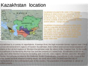 Kazakhstan is located in the center of the Eurasian landmass in what is known