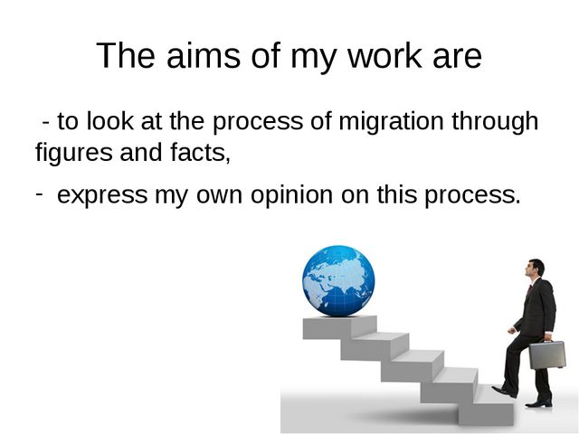 The aims of my work are - to look at the process of migration through figures...