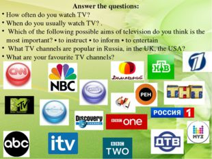 Answer the questions: How often do you watch TV? When do you usually watch TV