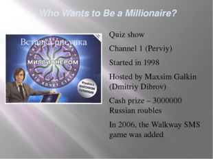 Who Wants to Be a Millionaire? Quiz show Channel 1 (Perviy) Started in 1998 H