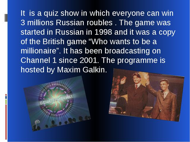 It is a quiz show in which everyone can win 3 millions Russian roubles . The...