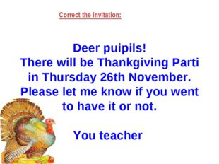 Deer puipils! There will be Thankgiving Parti in Thursday 26th November. Ple