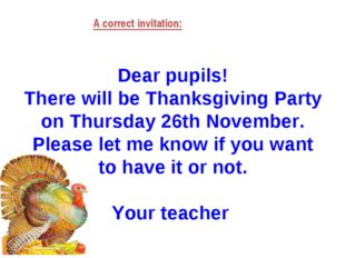 Dear pupils! There will be Thanksgiving Party on Thursday 26th November. Ple