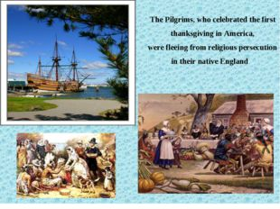 The Pilgrims, who celebrated the first thanksgiving in America, were fleeing