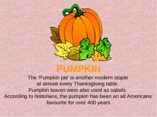PUMPKIN The 'Pumpkin pie' is another modern staple at almost every Thanksgiv