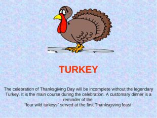TURKEY The celebration of Thanksgiving Day will be incomplete without the le