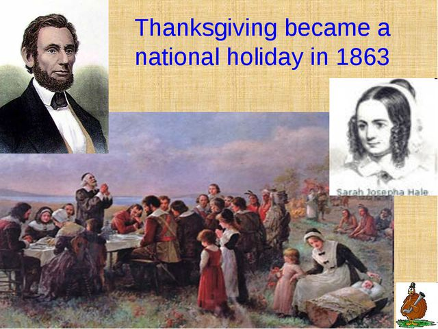 Thanksgiving became a national holiday in 1863
