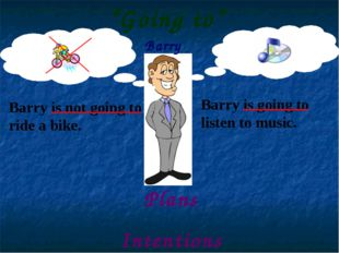 Barry Barry is not going to ride a bike. Barry is going to listen to music. P