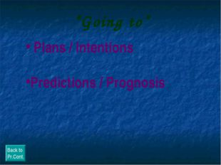 """Going to"" Plans / Intentions Predictions / Prognosis Back to Pr.Cont."