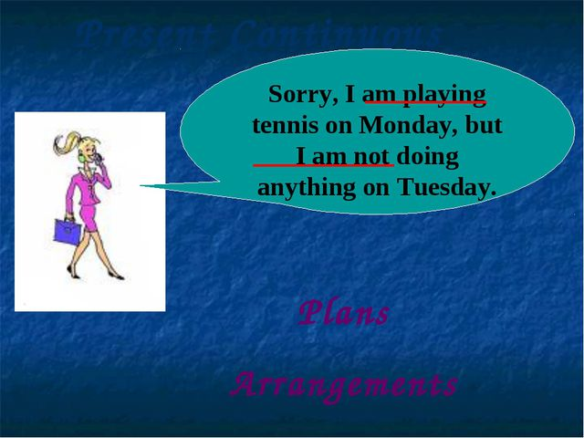 Sorry, I am playing tennis on Monday, but I am not doing anything on Tuesday....