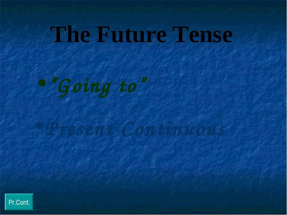 "The Future Tense ""Going to"" Present Continuous Pr.Cont."