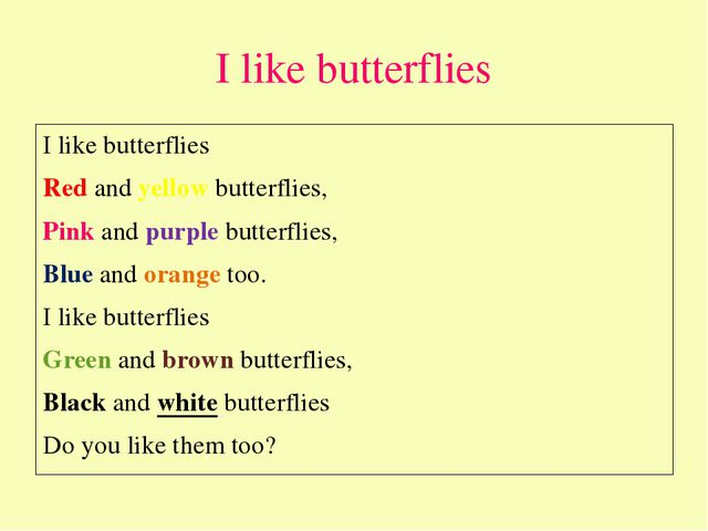 I like butterflies I like butterflies Red and yellow butterflies, Pink and pu...