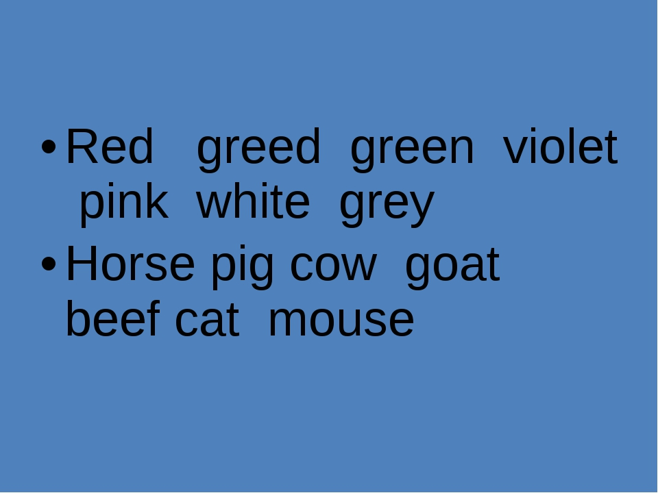 Red greed green violet pink white grey Horse pig cow goat beef cat mouse