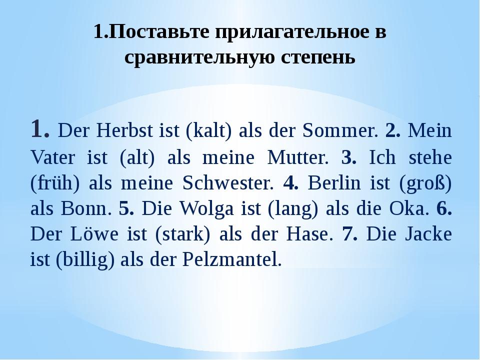 Test 1.Der Fluss Wolga in Russland ist … als die Elbe inDeutschland. a) länge...