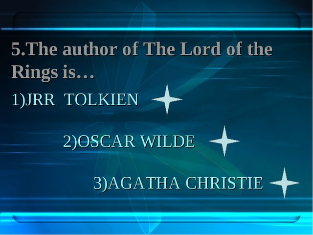 1)JRR TOLKIEN 2)OSCAR WILDE 3)AGATHA CHRISTIE 5.The author of The Lord of the...
