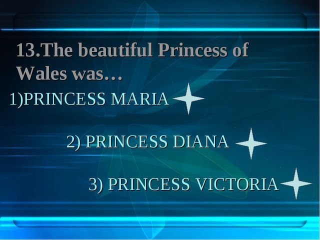 1)PRINCESS MARIA 2) PRINCESS DIANA 3) PRINCESS VICTORIA 13.The beautiful Prin...