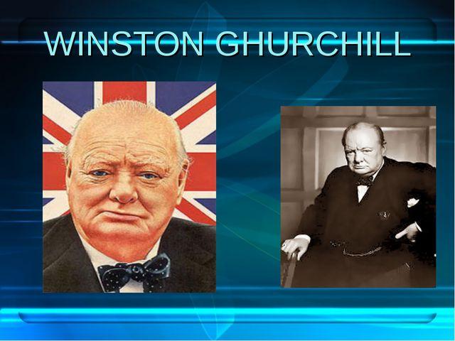 WINSTON GHURCHILL